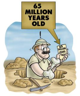 Fossils are not discovered with a tag saying 'millions of years'