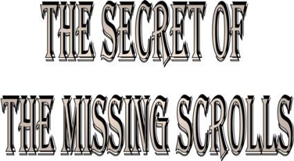 The Secret of the Missing Scrolls