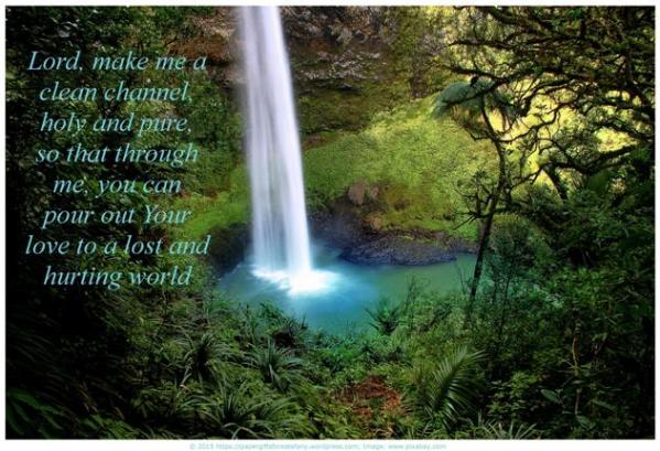 waterfall poster + prayer-Lord, make me a clean channel, holy and pure, so that through me, you can pour out Your love to a lost and hurting world; free printable