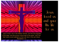 Free printable Bible Poster; Revelation 1:5; Jesus loved us and gave His life for us; Jesus Christ,who isthe faithful witness,andthe first begotten of the dead, and the prince of the kings of the earth. Unto Him thatlovedus and washed us from our sins in His own blood