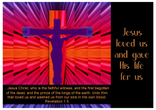 Free printable Bible Poster; Revelation 1:5; Jesus loved us and gave His life for us; Jesus Christ, who is the faithful witness, and the first begotten of the dead, and the prince of the kings of the earth. Unto Him that loved us and washed us from our sins in His own blood