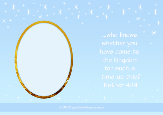 FREE Queen Esther photo frame with Bible verse from Esther 4:14; free printable