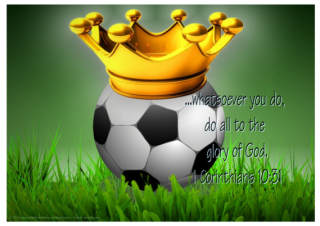 Soccer poster with Bible verse from 1 Corinthians 10:31; whatsoever you do, do all for the glory of God; soccer ball, crown, dark green background; free printable