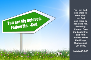 FREE Bible Poster with Bible verse from Isaiah 46:9-10, soccerball on the grass, and 'You are My beloved. Follow Me. -God' signpost; free printable